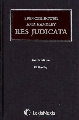 Spencer Bower And Handley: Res Judicata – 4th Edition