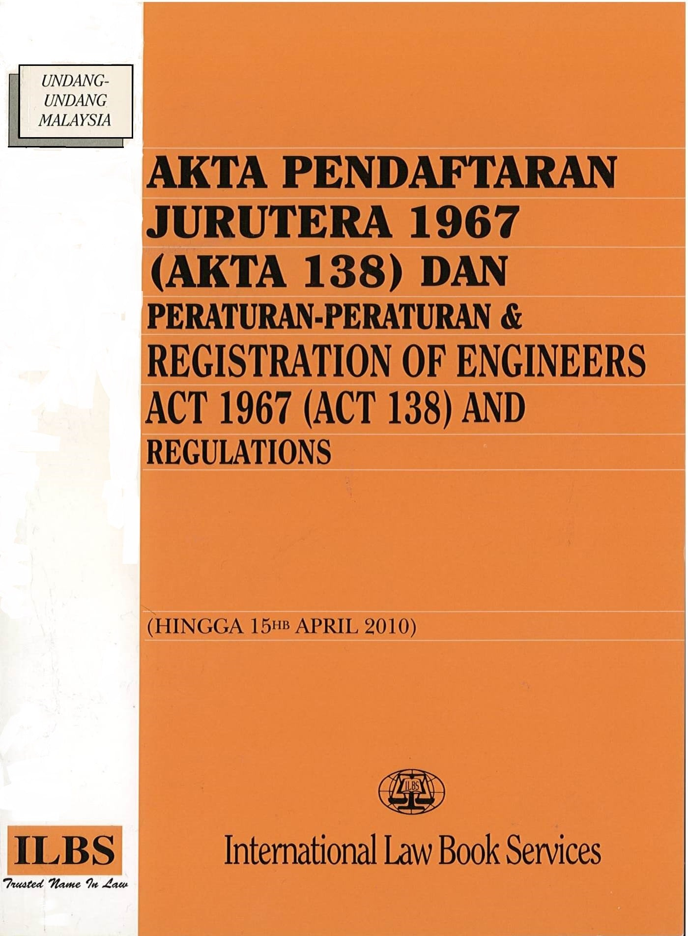 REGISTRATION OF ENGINEERS ACT 1967 (ACT 138) AND REGULATIONS (TOGETHER WITH MALAY VERSION)