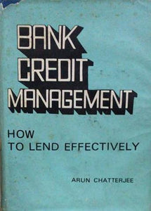 Bank Credit Management: How to Lend Effectively