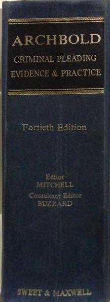 ARCHBOLD CRIMINAL PLEADING, EVIDENCE AND PRACTICE 40ED