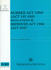 NURSES ACT 1950 (ACT 14) AND REGULATIONS & MIDWIVES ACT 1966 (ACT 436)