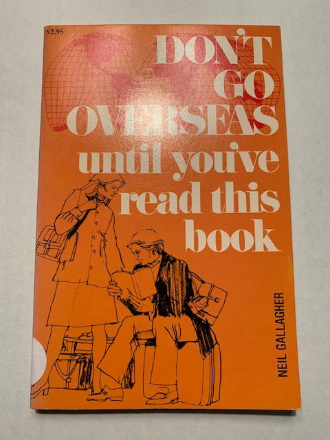 Don't Go Overseas until You Read This Book, by Neil Gallagher
