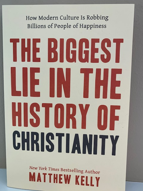 The Biggest Lie in the History of Christianity, by Matthew Kelly