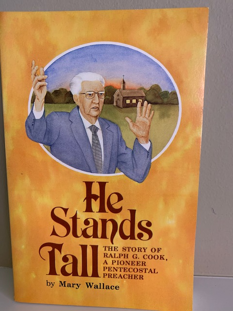 He Stands Tall: the Story of Ralph G. Cook; A Pioneer Pentecostal Preacher, by Wallace