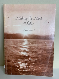 Making the Most of Life, by Leroy Brownlow