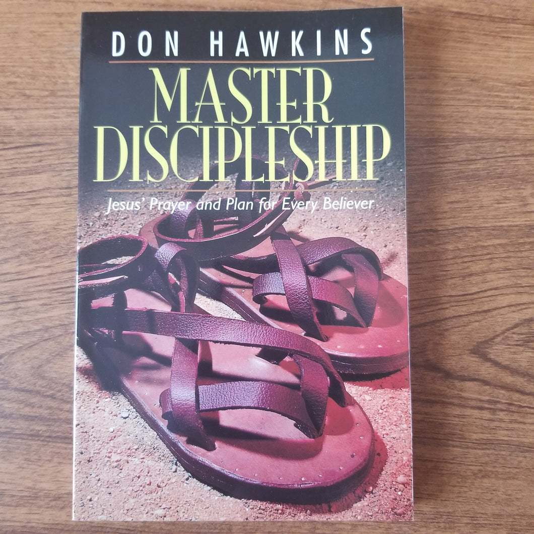 Master Discipleship: Jesus' Prayer and Plan for Ever Believer by Don Hawkins