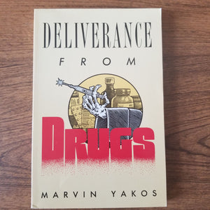 Deliverance from Drugs by Marvin Yakos
