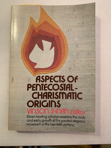 Aspects of Pentecostal-Charismatic Origins, by Vinson Synan, editor