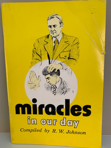 Miracles in our Day, Compiled by R. W. Johnson