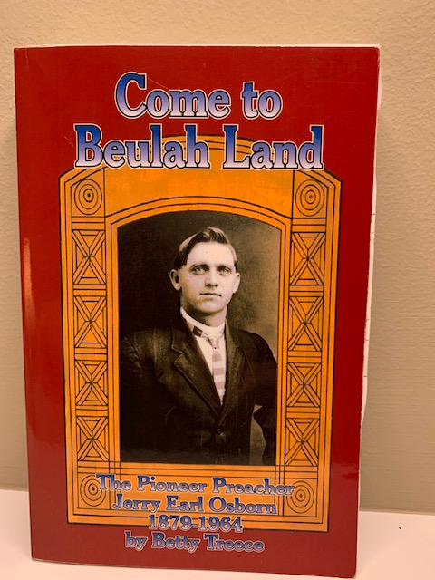 Come to Beulah Land: Pioneer Preacher Jerry Earl Osborne, by Betty Treece