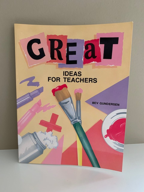 Great Ideas for Teachers, by Bev Gunderson