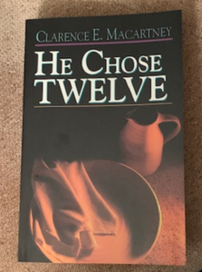 He Chose Twelve, by Clarence E. McCartney