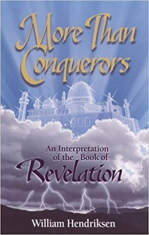 More than Conquerors: An Interpretation of the Book of Revelation by William Hendriksen