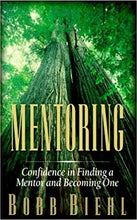Load image into Gallery viewer, Mentoring: Confidence in Finding a Mentor and Becoming One by Bobb Biehl