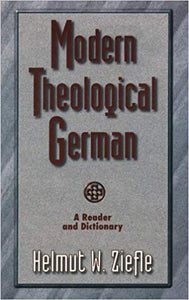 Modern Theological German: A Reader and Dictionary by Helmut W. Ziefle