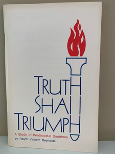 Truth Shall Triumph: A Study of Pentecostal Doctrine, by Ralph Vincent Reynolds