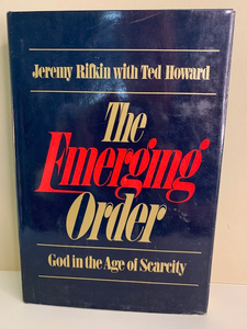 The Emerging Order: God in the Age of Scarcity, by Rifkin and Howard