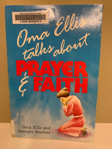 Oma Ellis talks about Prayer & Faith, by Oma Ellis and Georgia Smelser