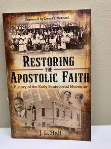 Restoring the Apostolic Faith, by J. L. Hall
