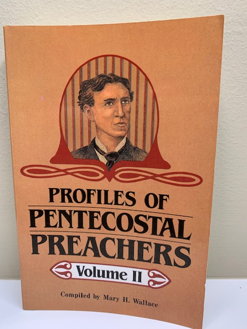 Profiles of Pentecostal Preachers, by Mary H. Wallace, Vol. II