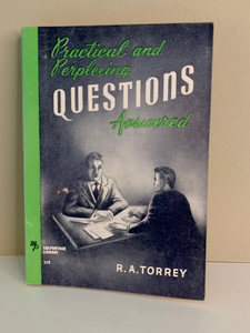 Practical and Perplexing Questions Answered, by R. A. Torrey