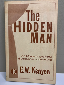 The Hidden Man: An Unveiling of the Subconscious Mind, by E. W. Kenyon