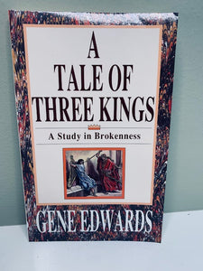 A Tale of Three Kings, A Study in Brokenness, by Gene Edwards