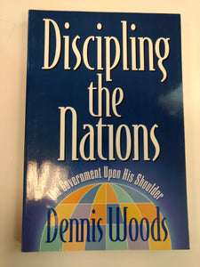 Discipling the Nations by Dennis Woods