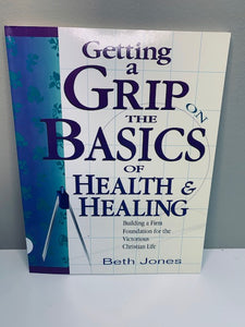 Getting a Grip: The Basics of Health and Healing, by Beth Jones