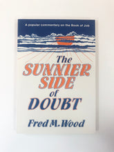 Load image into Gallery viewer, The Sunnier Side of Doubt: A Popular Commentary on the Book of Job by Fred M. Wood