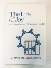 Load image into Gallery viewer, The Life of Joy: An Exposition of Philippians 1 and 2 by D. Martyn Lloyd-Jones