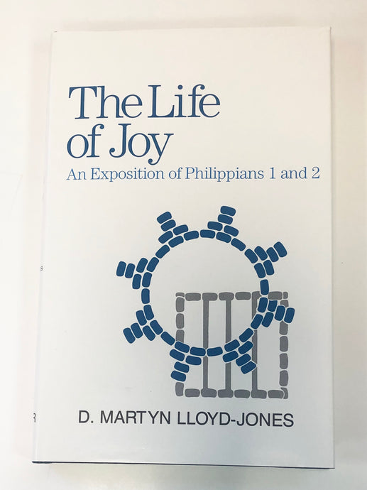 The Life of Joy: An Exposition of Philippians 1 and 2 by D. Martyn Lloyd-Jones