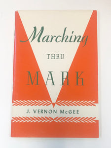 Marching Through Mark by J. Vernon McGee