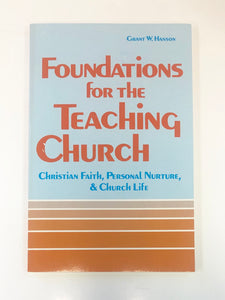 Foundations for the Teaching Church: Christian Faith, Personal Nurture, and Church Life by Grant W. Hanson