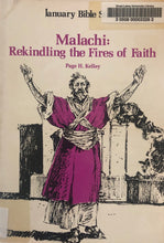Load image into Gallery viewer, Malachi: Rekindling the Fires of Faith by Page H. Kelley