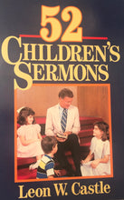 Load image into Gallery viewer, 52 Children's Sermons by Leon W. Castle