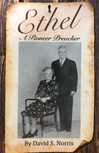 Load image into Gallery viewer, Ethel: A Pioneer Preacher by David S. Norris
