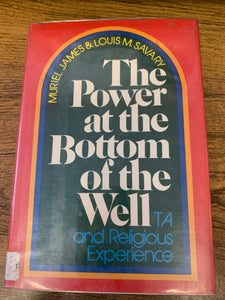 The Power at the Bottom of the Well by Muriel James & Louis M. Savary