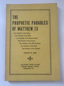 The Prophetic Parables of Matthew 13 by Arthur W. Pink
