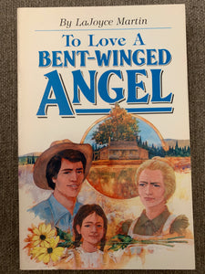 To Love A Bent-Winged Angel by LaJoyce Martin