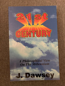 21st Century: A Philosophical View on the Millennium by Jack H. Dawsey