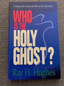 Who Is The Holy Ghost? by Ray H. Hughes