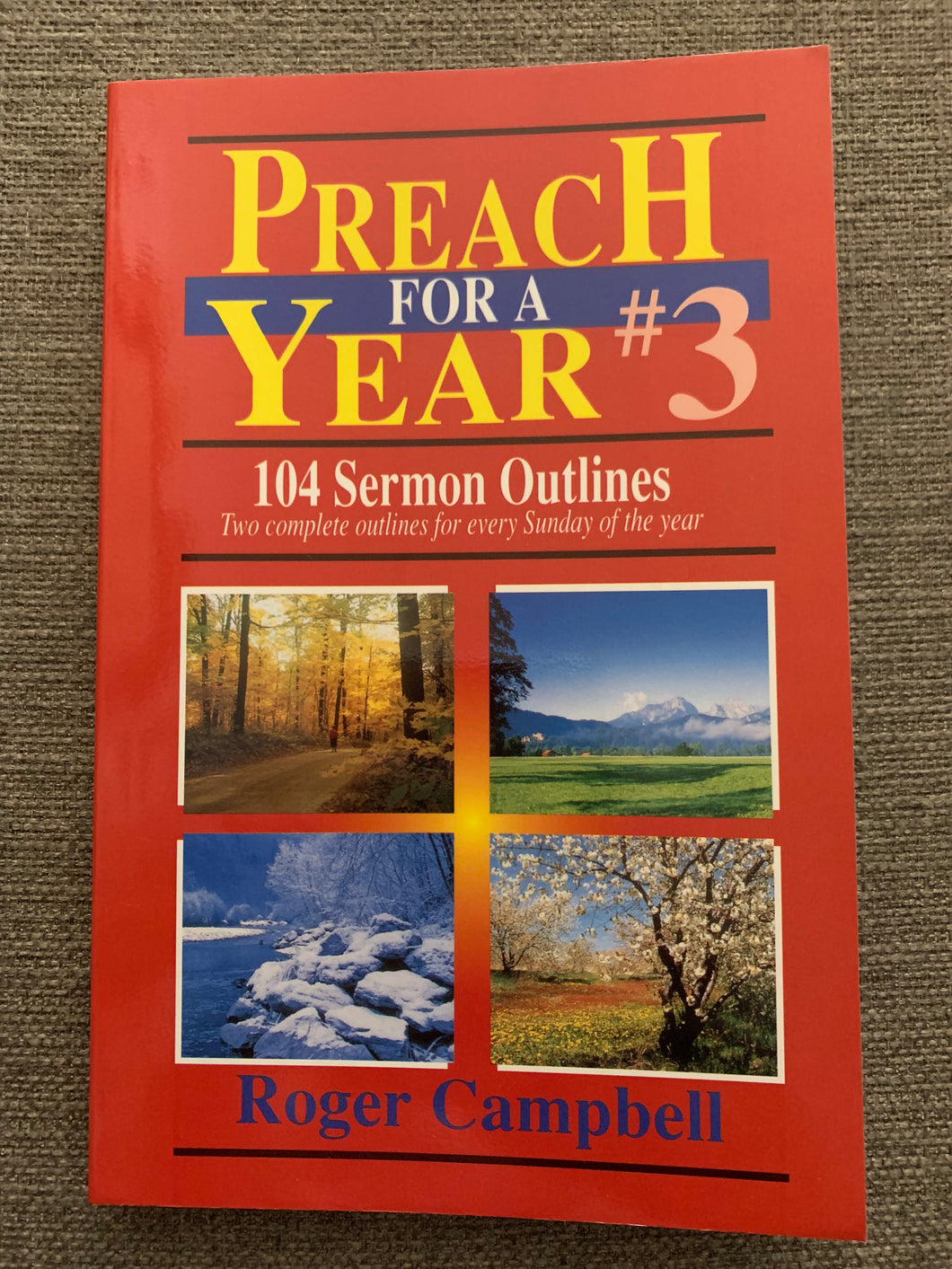 Preach for a Year #3: 104 Sermon Outlines by Roger Campbell