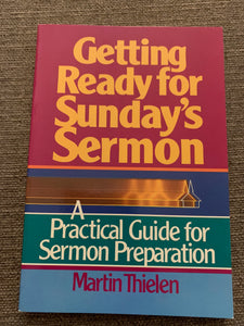 Getting Ready for Sunday's Sermon: A Practical Guide for Sermon Preperation by Martin Thielen