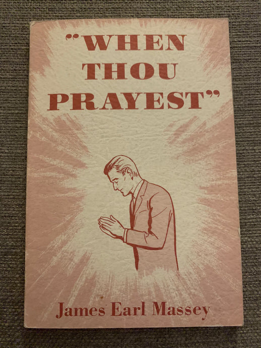 When Thou Prayest by James Earl Massey