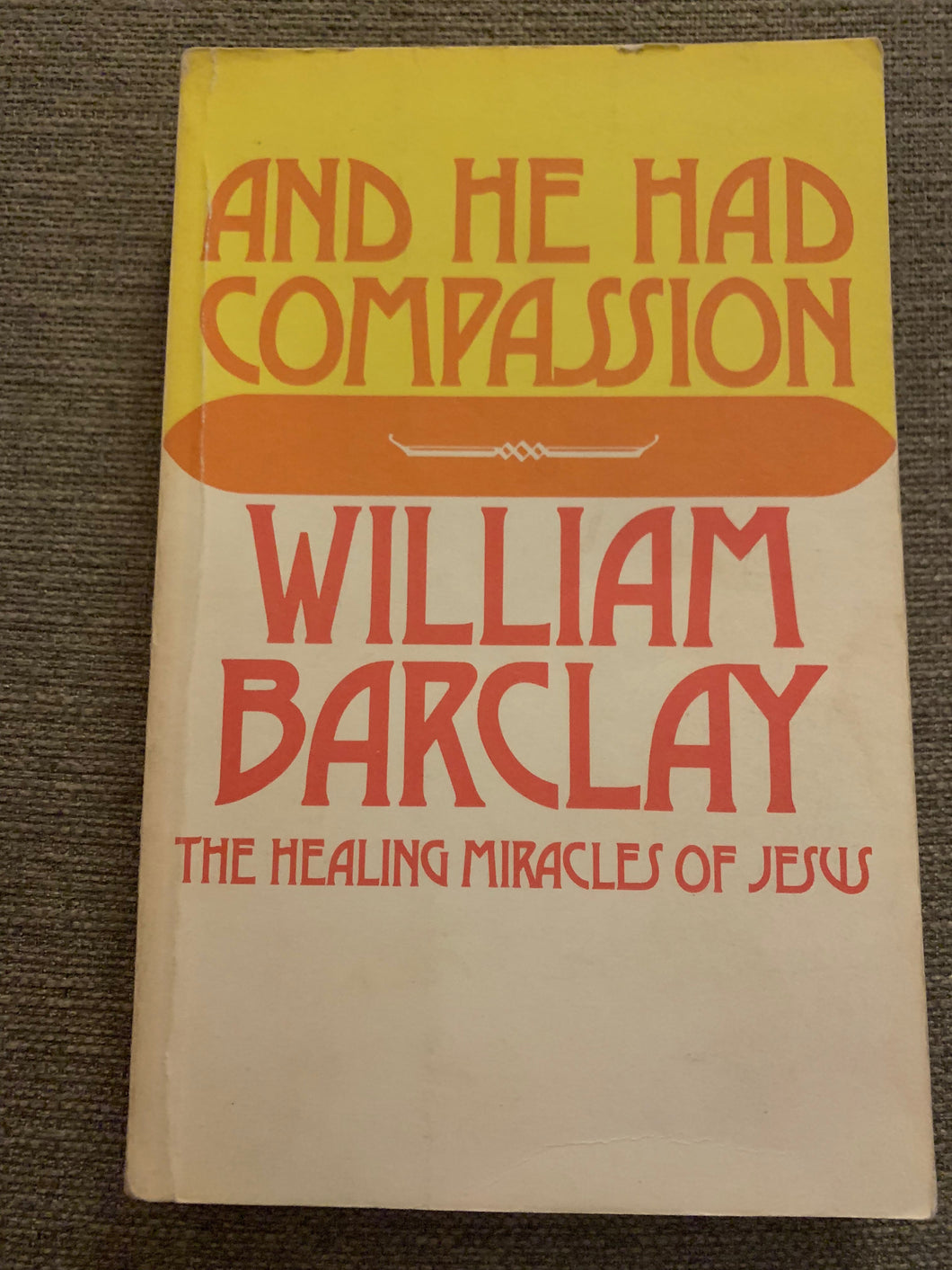And He Had Compassion by Willaim Barclay