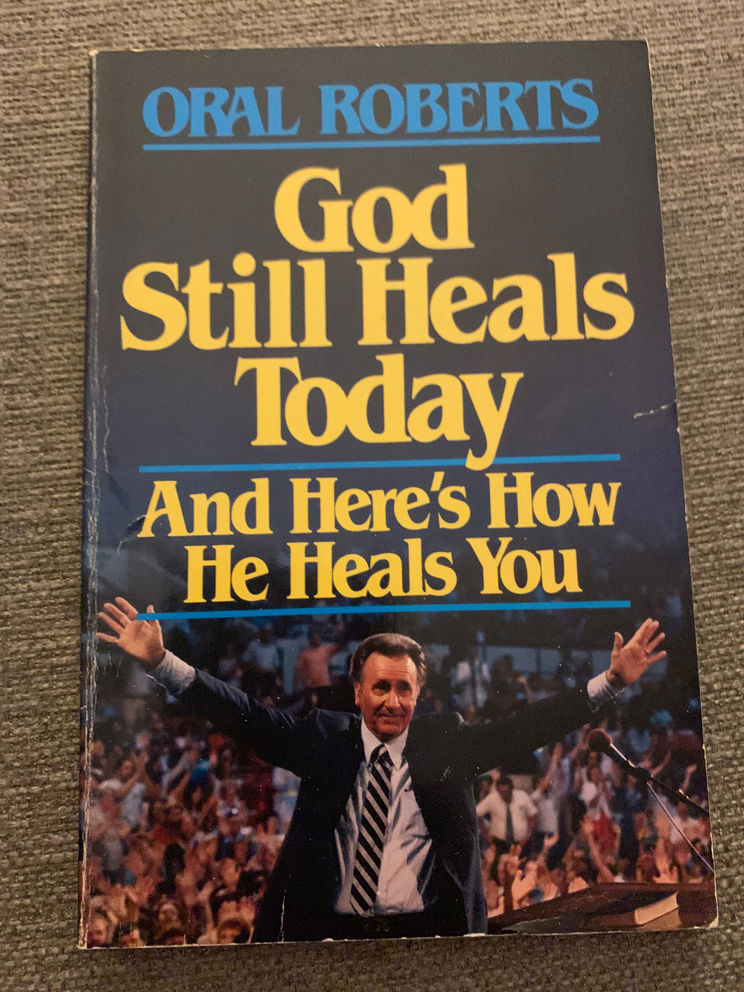 God Still Heals Today by Oral Roberts