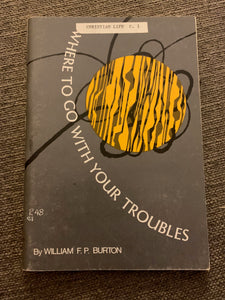 Where to Go With Your Troubles by William F.P. Burton