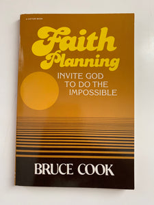 Faith Planning: Invite God to Do the Impossible by Bruce Cook