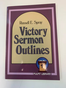 Victory Sermon Outlines by Russell E. Spray